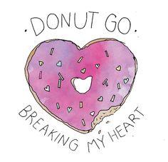 Donut go breaking my heart  #Punny