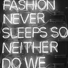 """Fashion never sleeps so neither do we."""