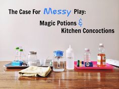 The Case for Messy Play: Magic Potions & Kitchen Concoctions