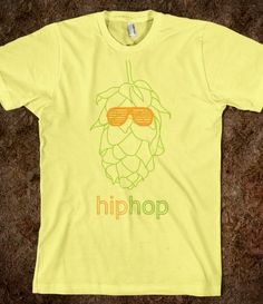 """""""Hip Hop"""" tee. Only beer lovers would get this haha. $22.99 from Skreened.com"""