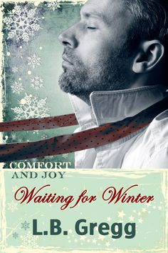 """Holiday novella """"Waiting for Winter"""" by L.B. Gregg. Published December 7th, 2014  (cover by Johanna Ollila). Part of the Holiday Anthology """"Comfort and Joy"""". JustJoshin Publishing, Inc."""