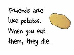 friends are like potatoes Friday Pictures, Funny Pictures, Pretty Pictures, Funny Pics, Potato Quotes, Tumblr, Friends Are Like, Friday Humor, Funny Friday