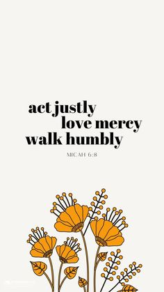 act justly love mercy walk humbly In case you are in need of a fall refresh, we've created some Christian wallpaper you can use to update your desktop, iPhone, iPad, or Samsung Galaxy. Bible Verses Quotes, Bible Scriptures, Faith Quotes, Bible Verse Art, Jesus Quotes On Love, Love Verses From The Bible, Bible Verses About Happiness, Humble Quotes Bible, Good Bible Verses