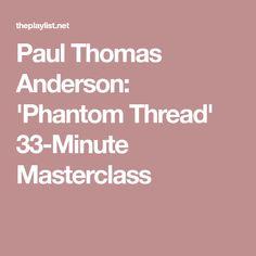 Paul Thomas Anderson: 'Phantom Thread' 33-Minute Masterclass