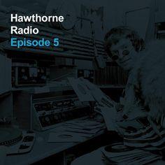 Hawthorne Radio Episode 5