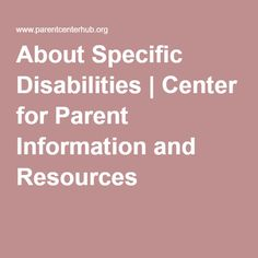 About Specific Disabilities | Center for Parent Information and Resources
