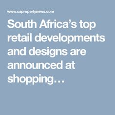 South Africa's top retail developments and designs are announced at shopping…