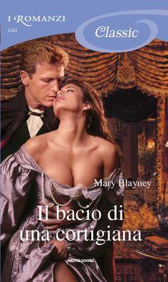 Romanzi 1101 – Mary BLAYNEY – Il bacio di una cortigiana   i Romanzi Mondadori - Il Blog