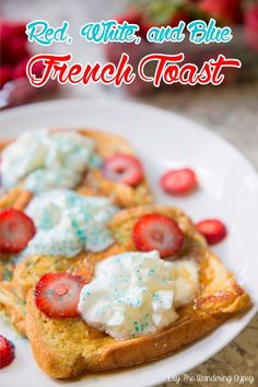 Red, White, and Blue French Toast Recipe - find it here.
