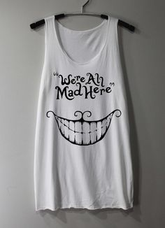 We're All Mad Here Shirt Chesire Cat Shirt Tank by ThinkingGallery