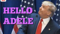 """Donald Trump Sings """"Hello"""" by Adele"""
