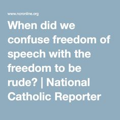 When did we confuse freedom of speech with the freedom to be rude? | National Catholic Reporter