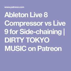 Ableton Live 8 Compressor vs Live 9 for Side-chaining | DIRTY TOKYO MUSIC on Patreon