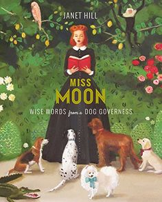 """Read """"Miss Moon: Wise Words from a Dog Governess"""" by Janet Hill available from Rakuten Kobo. Miss Wilhelmina Moon is a dog governess. At her first placement, on a small island off the coast of France, her new char. Janet Hill, Vintage Party, Vintage Tea, Uppercase Magazine, Penguin Random House, Cat People, Dog Art, Book Worms, Wise Words"""