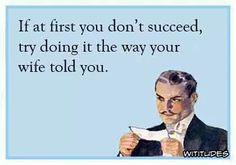 if-at-first-dont-succeed-try-way-wife-told-you-ecard