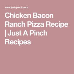 Chicken Bacon Ranch Pizza Recipe | Just A Pinch Recipes