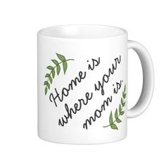 """Modern, funny """"Home is where your mom is"""" contemporary mother's day gift coffee cup mug."""