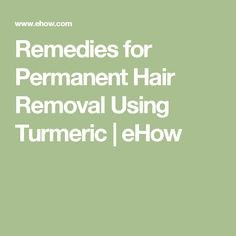 Remedies for Permanent Hair Removal Using Turmeric | eHow