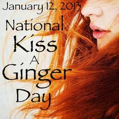 Don't forget to kiss your ginger!!