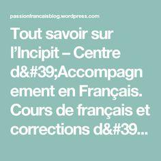 Tout savoir sur l'Incipit – Centre d'Accompagnement en Français.  Cours de français et corrections d'écrits universitaires et littéraires.