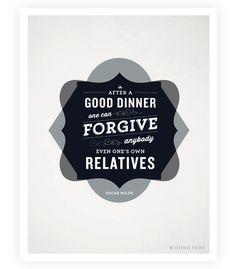 """""""Después de una buena cena puedes perdonar a cualquiera, incluso a tus familiares"""" Oscar Wilde"""