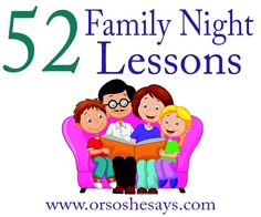 This is a fantastic list of Family Night lessons, also known as Family Home Evening. There's 52, one for every week of the year!