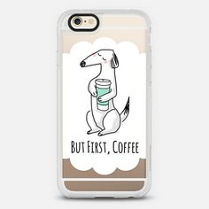 But First, Coffee - Dachshund Dog - New Standard iPhone 6 Case in Clear and Clear by Happy Cat Prints | @casetify
