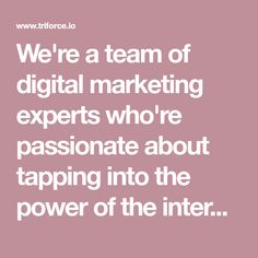We're a team of digital marketing experts who're passionate about tapping into the power of the internet to capture leads and grow your business online.