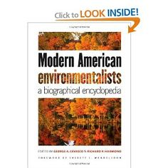 Modern American Environmentalists: A Biographical Encyclopedia by George A. Cevasco. $112.00. 576 pages. Publisher: The Johns Hopkins University Press (April 27, 2009). Publication: April 27, 2009