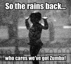 Dancing in the rain, and we've got Zumba