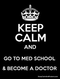 Keep Calm and GO TO MED SCHOOL & BECOME A DOCTOR  Poster
