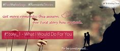 """Get more #romantic this season. Our First story has arrived ..  #Story_1 - What I Would Do For You?   A girl asked a boy if she was pretty, he said """"No"""".  #SeeHere the full story http://on.fb.me/1KRAr9C"""
