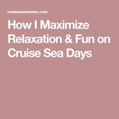 How I Maximize Relaxation & Fun on Cruise Sea Days