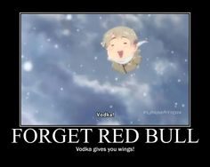 'FORGET RED BULL, vodka gives you wings'  very true Russia