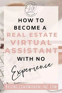 How to Become a Real Estate Virtual Assistant with no experience. Head to businesswomanonline.com for more virtual assistant business tips