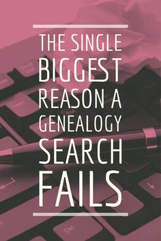 A genealogy search often fails because of lack of knowledge