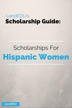 LendEDU's Scholarship Guide: Hispanic Women