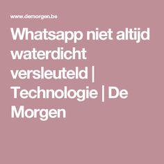 Whatsapp niet altijd waterdicht versleuteld | Technologie | De Morgen