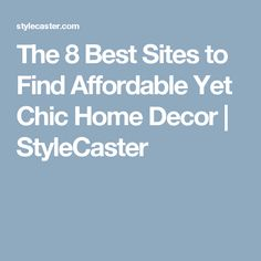 The 8 Best Sites to Find Affordable Yet Chic Home Decor | StyleCaster