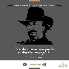 Cuando se cierra una puerta, se abre otra más grande. Chuck Norris... #GrandespersonajesMajestic #Losgrandessiempreusanbarba #Majesticforbeard