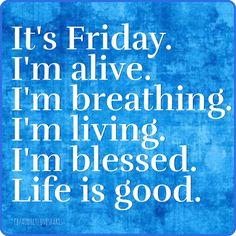 I am wishing everyone a Happy Friday.
