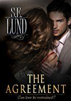 The Agreement (Unrestrained, #1), by S.E. Lund