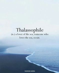 Thalassophile noun, a lover of the sea, someone who loves the sea, ocean. Word definition