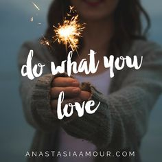 Do what you love ~