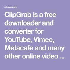 ClipGrab is a free downloader and converter for YouTube, Vimeo, Metacafe and many other online video sites
