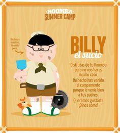 Billy el sucio: Disfrutas de tu Roomba pero no nos haces mucho caso. De hecho has venido al campamento porque le venía bien a tus padres. Queremos gustarte ¡Dinos cómo!