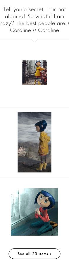 """""""Tell you a secret, I am not alarmed. So what if I am crazy? The best people are. // Coraline // Coraline"""" by saffire9975 ❤ liked on Polyvore featuring Dark, coraline, Saffire9975, phrase, quotes, saying and text"""