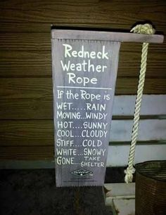 Redneck Weather Rope. This looks like something my boyfriend would like...