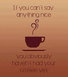 Ask me if I've had coffee first, don't say I didn't warn you...
