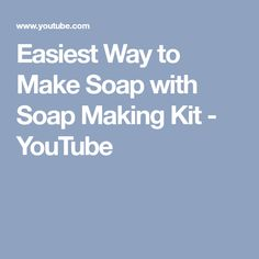 Easiest Way to Make Soap with Soap Making Kit - YouTube